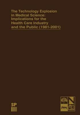 The Technology Explosion in Medical Science: Implications for the Health Care Industry and the Public (1981-2001) - Monographs in Health Care Administration 2 (Paperback)