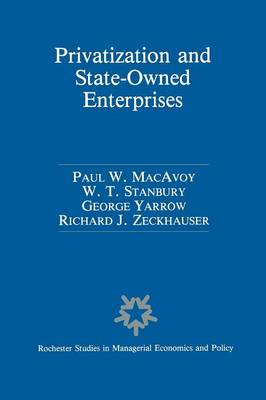 Privatization and State-Owned Enterprises: Lessons from the United States, Great Britain and Canada - Rochester Studies in Managerial Economics and Policy 6 (Paperback)
