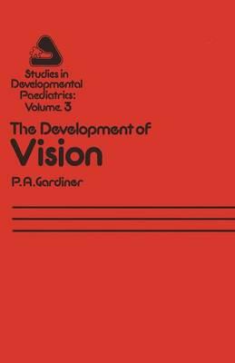 The Development of Vision - Studies in Development Paediatrics 3 (Paperback)