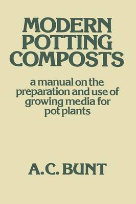 Modern Potting Composts: A Manual on the Preparation and Use of Growing Media for Pot Plants (Paperback)