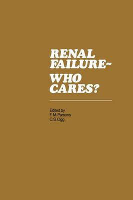Renal Failure- Who Cares?: Proceedings of a Symposium held at the University of East Anglia, England, 6-7 April 1982 (Paperback)
