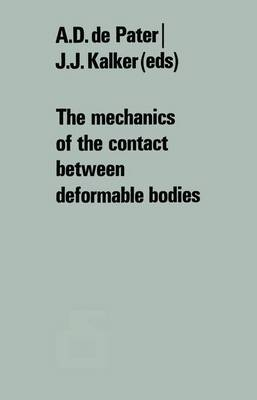 The mechanics of the contact between deformable bodies: Proceedings of the symposium of the International Union of Theoretical and Applied Mechanics (IUTAM) Enschede, Netherlands, 20-23 August 1974 (Paperback)
