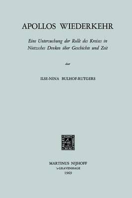 Apollos Wiederkehr: Eine Untersuchung Der Rolle Des Kreises in Nietzsches Denken Uber Geschichte Und Zeit (Paperback)