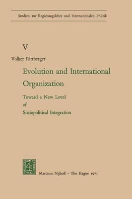 Evolution and International Organization: Toward a New Level of Sociopolitical Integration - Studien zur Regierungslehre und Internationalen Politik 5 (Paperback)
