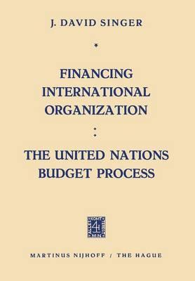 Financing International Organization: The United Nations Budget Process (Paperback)