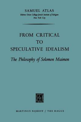 From Critical to Speculative Idealism: The Philosophy of Solomon Maimon (Paperback)