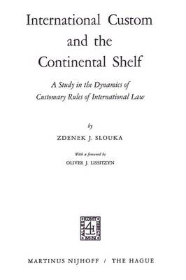 International Custom and the Continental Shelf: A Study in the Dynamics of Customary Rules of International Law (Paperback)