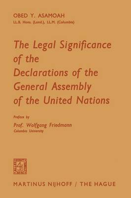 The Legal Significance of the Declarations of the General Assembly of the United Nations (Paperback)