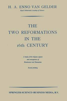 The Two Reformations in the 16th Century: A Study of the Religious Aspects and Consequences of Renaissance and Humanism (Paperback)