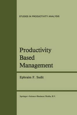 Productivity Based Management - Studies in Productivity Analysis 5 (Paperback)