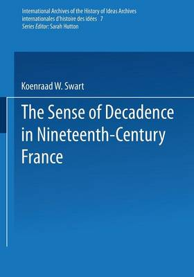The Sense of Decadence in Nineteenth-Century France - International Archives of the History of Ideas / Archives Internationales d'Histoire des Idees 7 (Paperback)