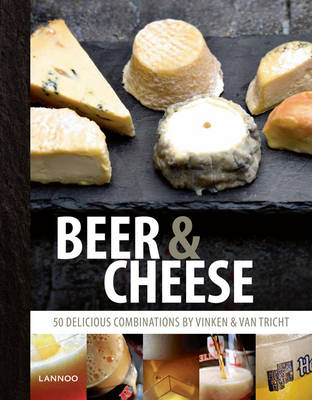 Beer and Cheese: 50 Delicious Combinations by Vinken & Van Tricht (Hardback)