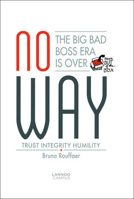 No Way: The Big Bad Boss Era is Over; Trust, Integrity, Humility (Paperback)
