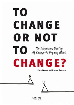 To Change or Not to Change: The Surprising Reality of Change in Organizations (Paperback)