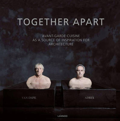 Together Apart: Avant-garde Cuisine as a Source of Inspiration for Architecture (Hardback)