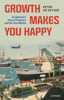 Growth Makes You Happy: An Optimist's View of Progress and the Free Market (Paperback)