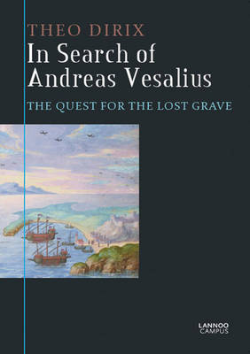 In Search of Andreas Vesalius: The Quest For the Lost Grave (Paperback)