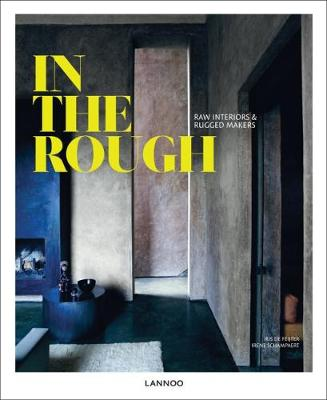 In the Rough: Raw Interiors and Rugged Makers (Hardback)