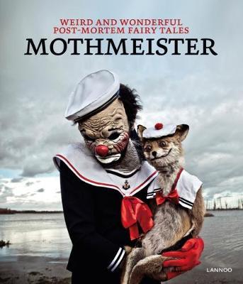 Mothmeister: Weird and Wonderful Post-Mortem Fairy Tales (Hardback)