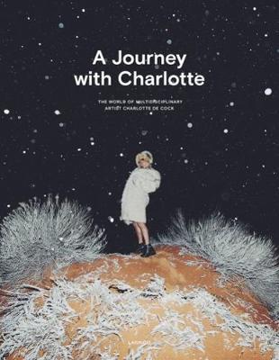 A Journey with Charlotte: The World of Multidisciplinary Artist Charlotte De Cock (Hardback)