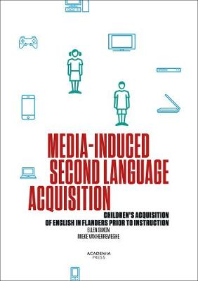 Media-Induced Second Language Acquisition: Children's Acquisition of English in Flanders Prior to Instruction (Paperback)
