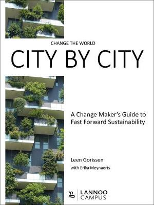 Change the World City by City: A Change Maker's Guide to Fast Forward Sustainability (Paperback)