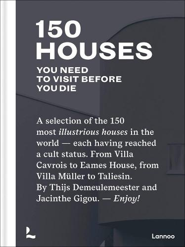 150 Houses You Need to Visit Before You Die: A selection of the 150 most illustrious houses - each having reached a cult status. From Villa Cavrois to Eames House, from Villa Muller to Taliesin. By Thijs Demeulemeester and Jacinthe Gigou. - Enjoy! - 150 Series (Hardback)