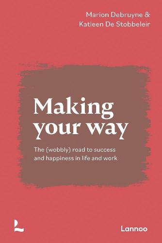 Making Your Way: The (wobbly) road to success and happiness in life and work (Paperback)