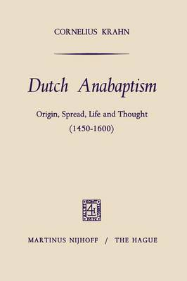 Dutch Anabaptism: Origin, Spread, Life and Thought (1450-1600) (Paperback)