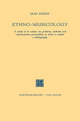 Ethno-Musicology: A study of its nature, its problems, methods and representative personalities to which is added a bibliography (Paperback)