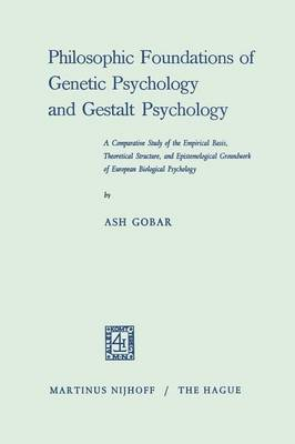 Philosophic Foundations of Genetic Psychology and Gestalt Psychology: A Comparative Study of the Empirical Basis, Theoretical Structure, and Epistemological Groundwork of European Biological Psychology (Paperback)