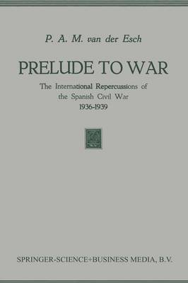 Prelude to War: The International Repercussions of the Spanish Civil War (1936-1939) (Paperback)