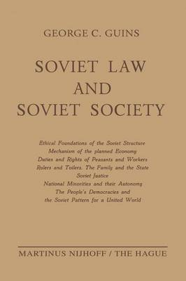 Soviet Law and Soviet Society: Ethical Foundations of the Soviet Structure. Mechanism of the Planned Economy. Duties and Rights of Peasants and Workers. Rulers and Toilers. The Family and the State. Soviet Justice. National Minorities and Their Autonomy. The People's Democracies and the Soviet Pattern for a United World (Paperback)