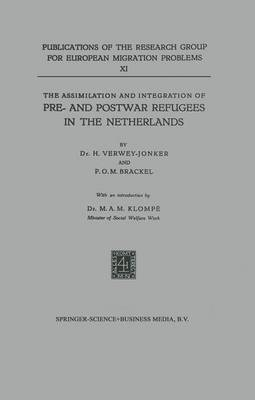 The Assimilation and Integration of Pre- and Postwar Refugees in the Netherlands - Publications of the Research Group for European Migration Problems 11 (Paperback)