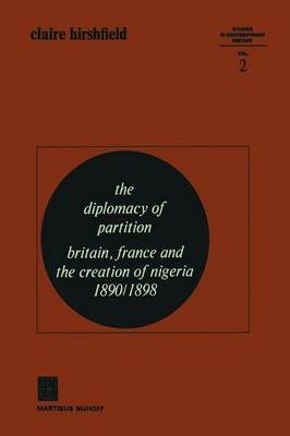 The Diplomacy of Partition: Britain, France and the Creation of Nigeria, 1890-1898 - Studies in Contemporary History 2 (Paperback)