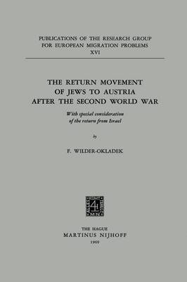 The Return Movement of Jews to Austria after the Second World War: With special consideration of the return from Israel - Publications of the Research Group for European Migration Problems 16 (Paperback)