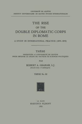 The Rise of the Double Diplomatic Corps in Rome: A Study in International Practice (1870-1875) (Paperback)