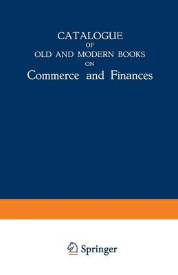 Catalogue of Old and Modern Books on Commerce and Finances: In Which are Incorporated Many Original Editions of the Works of the Leading Authors of Former Centuries (Paperback)