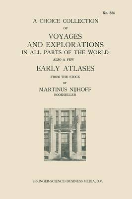 A Choice Collection of Voyages and Explorations in All Parts of the World Also a Few Early Atlases: From the Stock of Martinus Nijhoff Bookseller (Paperback)