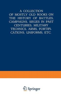 A Collection of Mostly Old Books on the History of Battles, Campaigns, Sieges in Past Centuries, Military Technics, Arms, Fortifications, Uniforms, Etc. (Paperback)