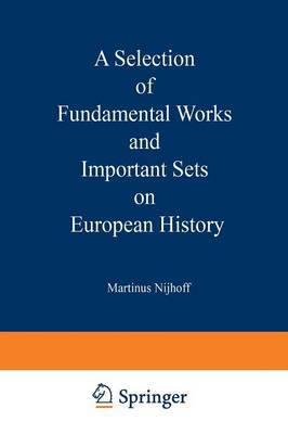 A Selection of Fundamental Works and Important Sets on European History: From the Stock of Martinus Nijhoff Bookseller (Paperback)