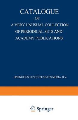 Catalogue of a Very Unusual Collection of Periodical Sets and Academy Publications: From the Library of the Oldest Netherlands Learned Society Founded in the Eighteenth Century, Arranged According to the Union List of Serials. Zoology, Botany, Geology, Physics, Mathematics, Chemistry and Technics (Paperback)