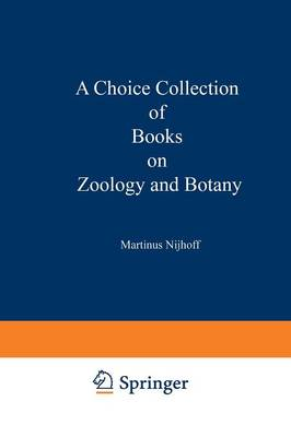 A Choice Collection of Books on Zoology and Botany: From the Stock of Martinus Nijhoff Bookseller (Paperback)