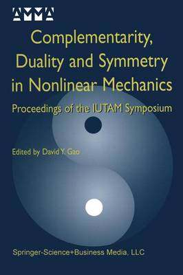 Complementarity, Duality and Symmetry in Nonlinear Mechanics: Proceedings of the IUTAM Symposium - Advances in Mechanics and Mathematics 6 (Paperback)