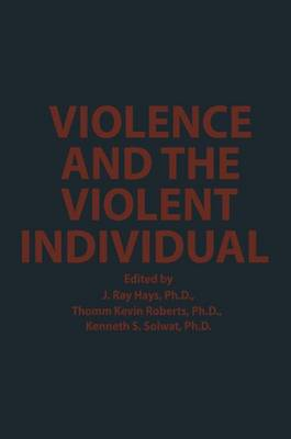 Violence and the Violent Individual: Proceedings of the Twelfth Annual Symposium, Texas Research Institute of Mental Sciences, Houston, Texas, November 1-3, 1979 (Paperback)