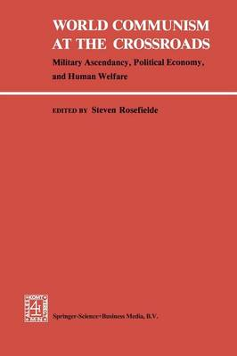 World Communism at the Crossroads: Military Ascendancy, Political Economy, and Human Welfare (Paperback)