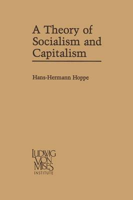 A Theory of Socialism and Capitalism: Economics, Politics, and Ethics (Paperback)