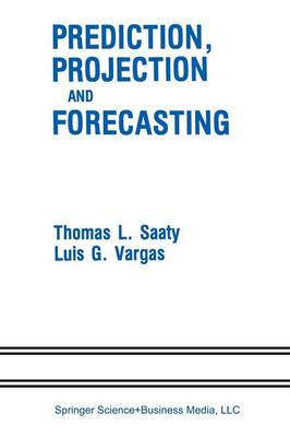Prediction, Projection and Forecasting: Applications of the Analytic Hierarchy Process in Economics, Finance, Politics, Games and Sports (Paperback)