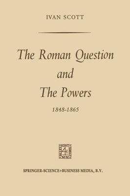The Roman Question and the Powers, 1848-1865 (Paperback)