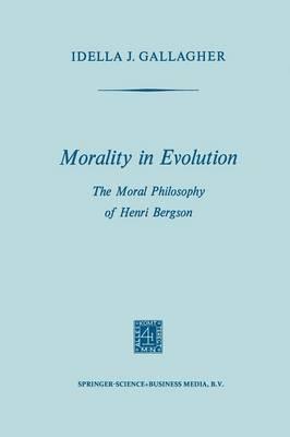 Morality in Evolution: The Moral Philosophy of Henri Bergson (Paperback)